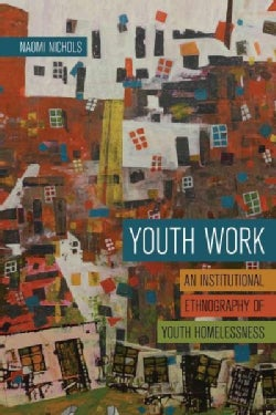 Youth Work: An Institutional Ethnography of Youth Homelessness (Paperback)