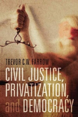 Civil Justice, Privatization, and Democracy (Hardcover)