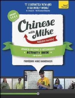 Teach Yourself Chinese With Mike: Advanced Beginner to Intermediate, Seasons 3, 4 & 5