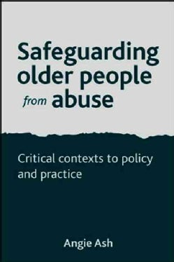 Safeguarding Older People from Abuse: Critical Contexts to Policy and Practice (Hardcover)