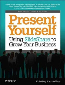 Present Yourself: Using Slideshare to Grow Your Business (Paperback)