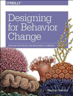 Designing for Behavior Change: Applying Psychology and Behavioral Economics (Paperback)