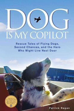 Dog Is My Copilot: Rescue Tales of Flying Dogs, Second Chances, and the Hero Who Might Live Next Door (Hardcover)