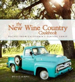 The New Wine Country Cookbook: Recipes from California's Central Coast (Hardcover)