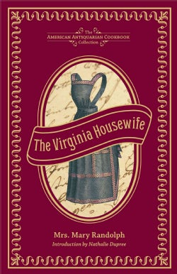 The Virginia Housewife: Or, Methodical Cook (Hardcover)