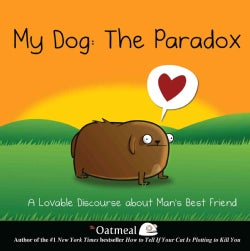 My Dog: The Paradox: A Lovable Discourse About Man's Best Friend (Hardcover)