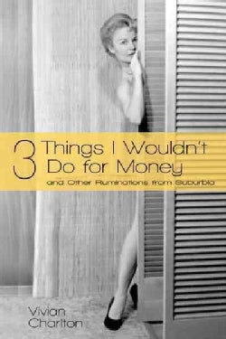 3 Things I Wouldn't Do for Money: And Other Ruminations from Suburbia (Paperback)