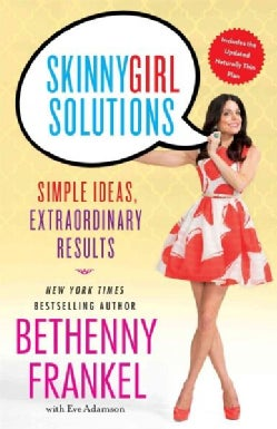Skinnygirl Solutions: Your Straight-Up Guide to Home, Health, Family, Career, Style, and Sex (Paperback)