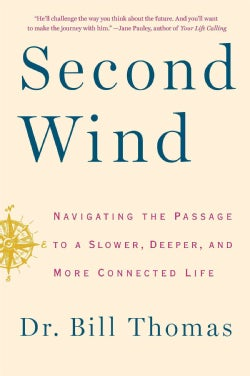 Second Wind: Navigating the Passage to a Slower, Deeper, and More Connected Life (Hardcover)