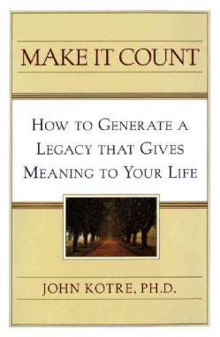 Make It Count: How to Generate a Legacy That Gives Meaning to You (Paperback)
