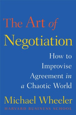 The Art of Negotiation: How to Improvise Agreement in a Chaotic World (Hardcover)
