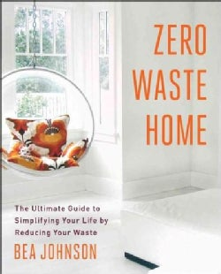 Zero Waste Home: The Ultimate Guide to Simplifying Your Life by Reducing Your Waste (Paperback)