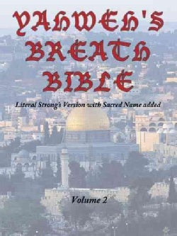Yahweh's Breath Bible: Literal Strong's Version With Sacred Name Added (Paperback)