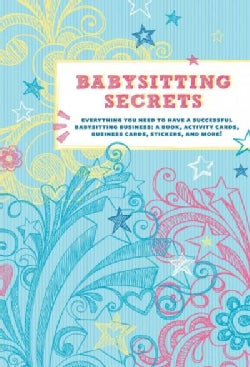 Babysitting Secrets: Everything You Need to Have a Successful Babysitting Business: A Book, Activity Cards, Busin... (Hardcover)