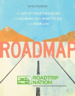 Roadmap: The Get-It-Together Guide for Figuring Out What to Do With Your Life (Paperback)