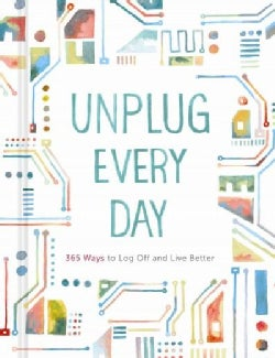 Unplug Every Day: 365 Ways to Log Off and Live Better (Record book)