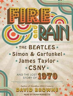 Fire and Rain: The Beatles, Simon and Garfunkel, James Taylor, CSNY and the Lost Story of 1970 (CD-Audio)