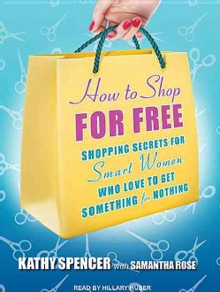 How to Shop for Free: Shopping Secrets for Smart Women Who Love to Get Something for Nothing (CD-Audio)