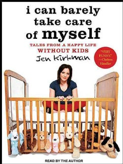 I Can Barely Take Care of Myself: Tales from a Happy Life Without Kids (CD-Audio)