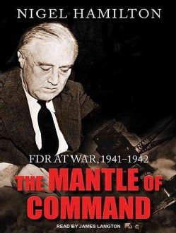 The Mantle of Command: FDR at War, 1941-1942 (CD-Audio)