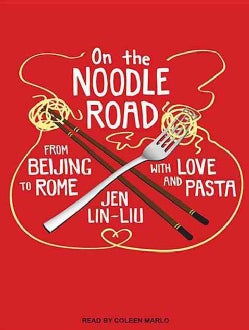 On the Noodle Road: From Beijing to Rome, with Love and Pasta : Library Edition (CD-Audio)
