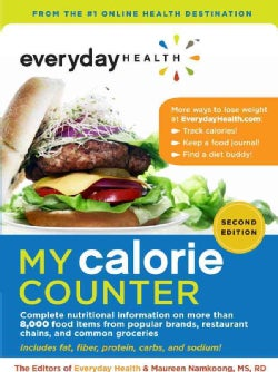 Everyday Health My Calorie Counter: Complete Nutritional Information on More Than 8,000 Food Items from Popular B... (Paperback)