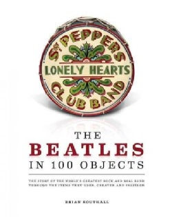 The Beatles in 100 Objects: The Story of the World's Greatest Rock-and-roll Band Through the Items They Used, Cre... (Hardcover)