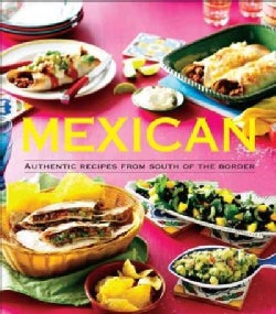 Mexican: Authentic Recipes from South of the Border (Hardcover)