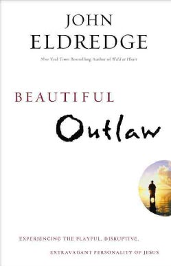 Beautiful Outlaw: Experiencing the Playful, Disruptive, Extravagant Personality of Jesus (Paperback)