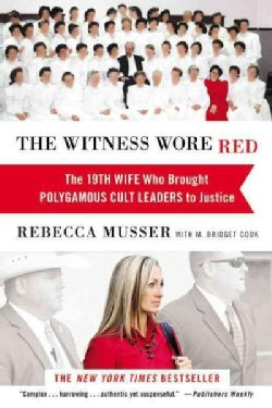 The Witness Wore Red: The 19th Wife Who Brought Polygamous Cult Leaders to Justice (Paperback)