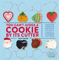 You Can't Judge a Cookie by Its Cutter: Make 100 Cookie Designs With Only a Handful of Cookie Cutters (Hardcover)