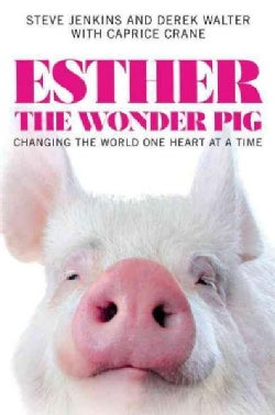 Esther the Wonder Pig: Changing the World One Heart at a Time (Hardcover)