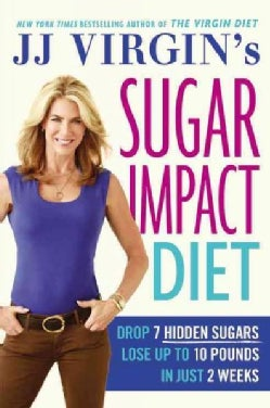 JJ Virgin's Sugar Impact Diet: Drop 7 Hidden Sugars, Lose Up to 10 Pounds in Just 2 Weeks (Hardcover)