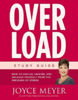 Overload Study Guide: How to Unplug, Unwind, and Unleash Yourself from the Pressure of Stress (Paperback)