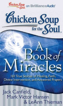 Chicken Soup for the Soul A Book of Miracles: 101 True Stories of Healing, Faith, Divine Intervention, and Answere... (CD-Audio)