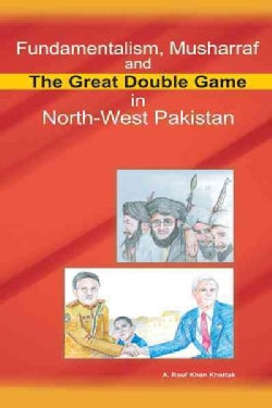 Fundamentalism, Musharraf and the Great Double Game in North-west Pakistan (Paperback)