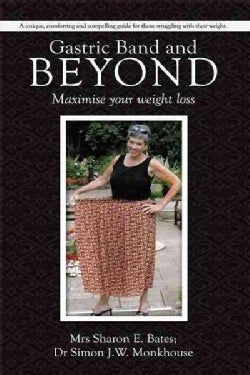 Gastric Band and Beyond: Maximize Your Weight Loss (Paperback)