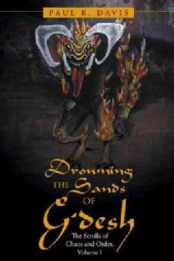 Drowning the Sands of G'desh: The Scrolls of Chaos and Order (Paperback)