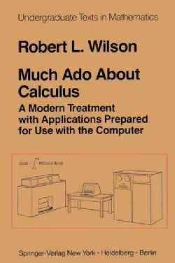 Much Ado About Calculus: A Modern Treatment With Applications Prepared for Use With the Computer (Paperback)