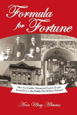 Formula for Fortune: How Asa Candler Discovered Coca-cola and Turned It into the Wealth His Children Enjoyed (Hardcover)
