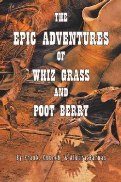 The Epic Adventures of Whiz Grass and Poot Berry (Paperback)