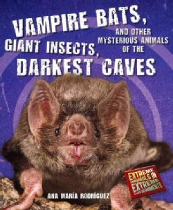 Vampire Bats, Giant Insects, and Other Mysterious Animals of the Darkest Caves (Paperback)