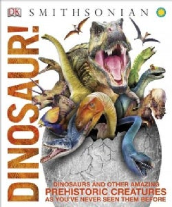 Dinosaur!: Dinosaurs and Other Amazing Prehistoric Creatures As You've Never Seen Them Before (Hardcover)