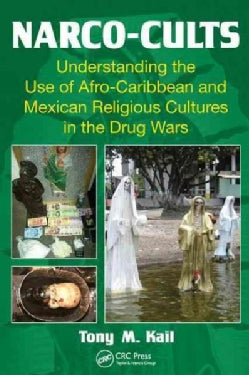 Narco-Cults: Understanding the Use of Afro-Caribbean and Mexican Religious Cultures in the Drug Wars (Paperback)