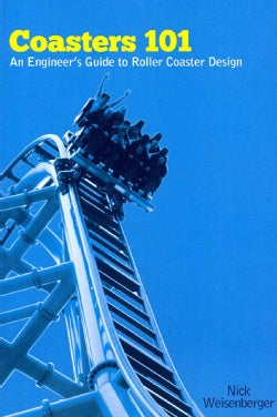 Coasters 101: An Engineer's Guide to Roller Coaster Design (Paperback)