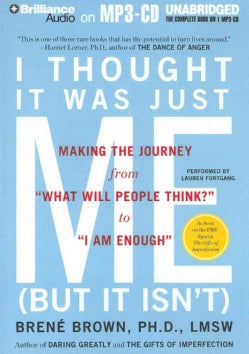 "I Thought It Was Just Me (But It Isn't): Making the Journey from ""What Will People Think?"" to ""I Am Enough"" (CD-Audio)"