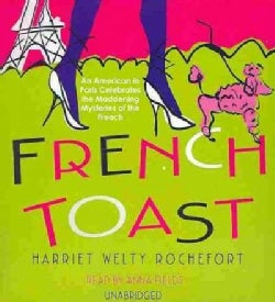 French Toast: An American in Paris Celebrates the Maddening Mysteries of the French (CD-Audio)