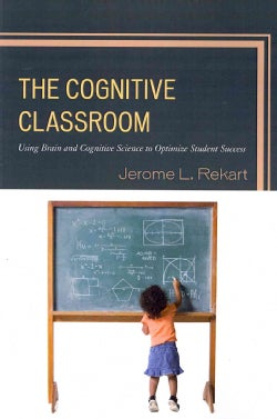 The Cognitive Classroom: Using Brain and Cognitive Science to Optimize Student Success (Paperback)