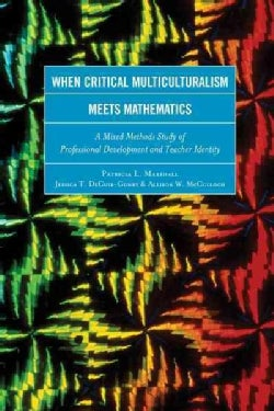 When Critical Multiculturalism Meets Mathematics: A Mixed Methods Study of Professional Development and Teacher I... (Paperback)
