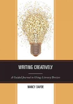 Writing Creatively: A Guided Journal to Using Literary Devices (Paperback)